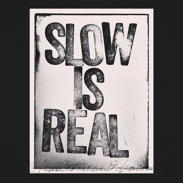 """""""Slow is real."""""""