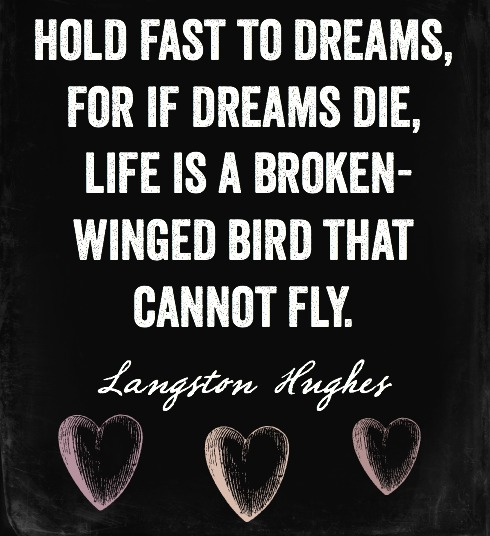 """Hold Fast to Dreams . . ."" -Langston Hughes"