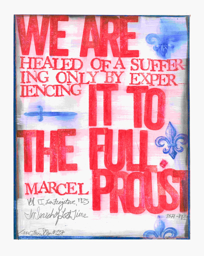 """We are healed of a suffering only by experiencing it to the full."" - Marcel Proust"