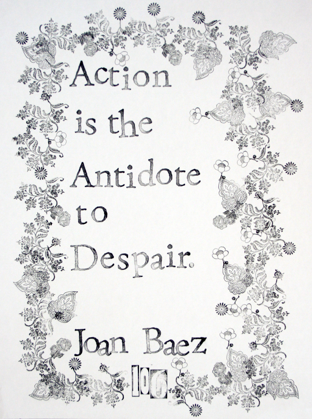 """Action is the antidote to despair."" -Joan Baez"