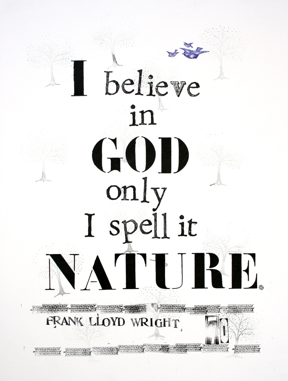 """I believe in God, only I spell it Nature."" -Frank Lloyd Wright"