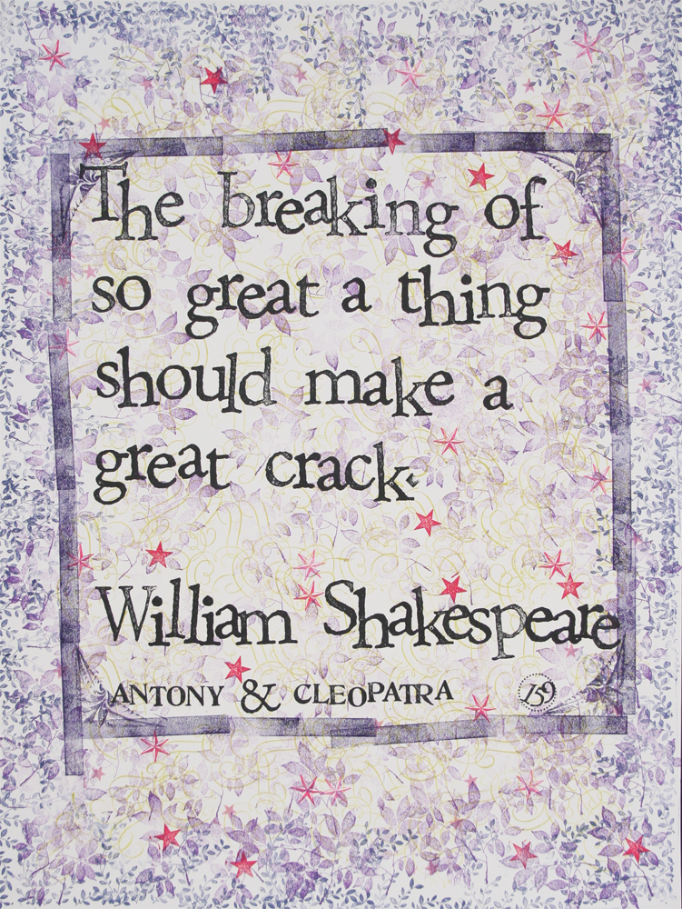 """The breaking of so great a thing should make a greater crack."" -Shakespeare"