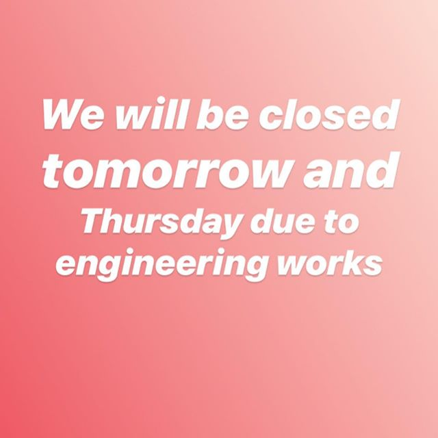 Sorry closed tomorrow and Thursday due to engineering works