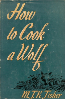 M.F.K. Fisher's  How to Cook a Wolf --in which a writer I really enjoy attempts to make light of wartime shortages & culture