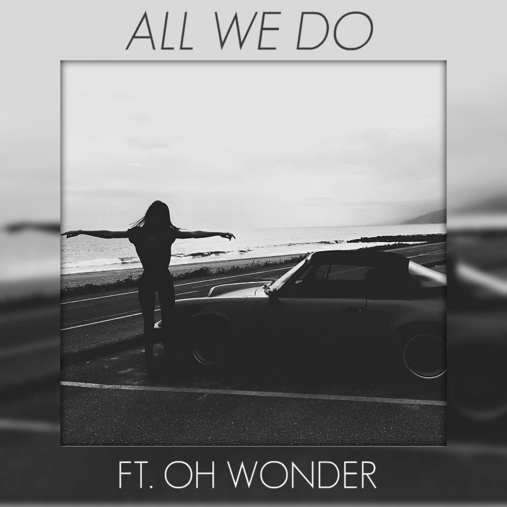All We Do (feat. Oh Wonder) [Prod. by TyG]