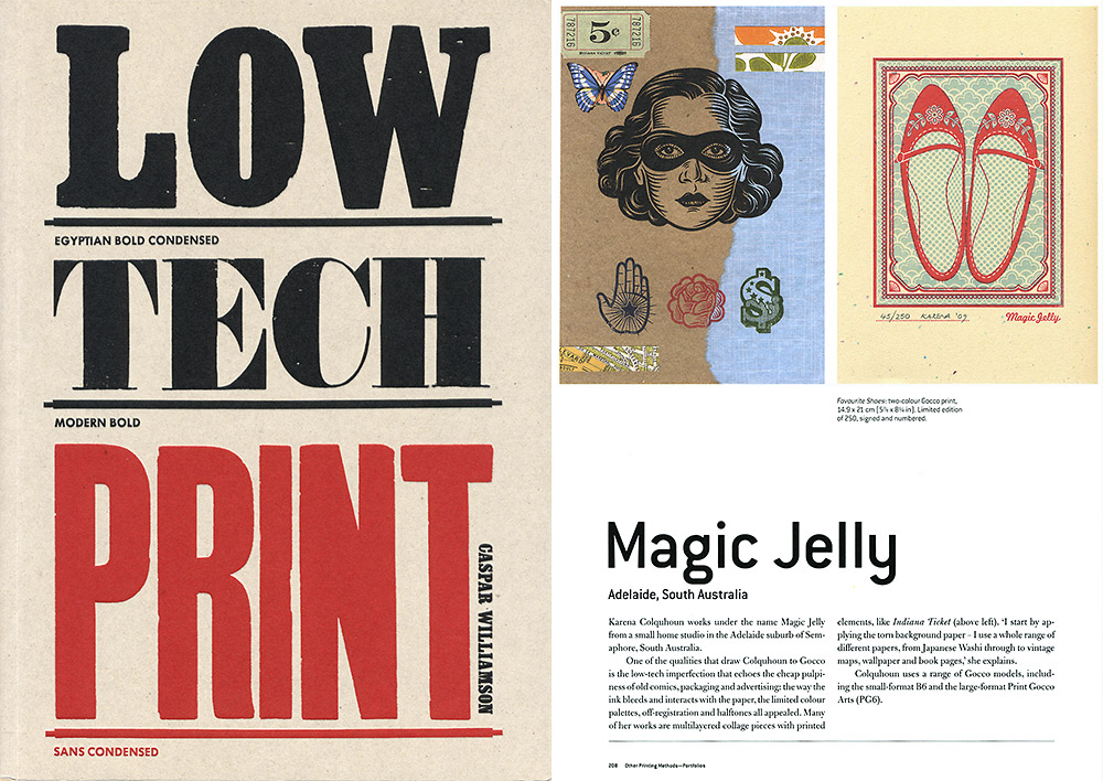 """Karena Colquhoun works under the name Magic Jelly from a small home studio in the Adelaide suburb of Semaphore, South Australia.           One of the qualities that drew Colqhoun to Gocco is the low-tech imperfection that echoes the cheap pulpiness of old comics, packaging and advertising; the way the ink bleeds and interacts with the paper, the limited colour palette, off-registration and halftones all appealed. Many of her works are multilayered collage pieces with printed elements, like Indiana Ticket. 'I start by applying the torn background paper - I use a whole range of different papers, from Japanese Washi through to vintage maps, wallpaper and book pages,' she explains.           Colquhoun uses a range of Gocco models, including the small-format B6 and the large-format Print Gocco Arts (PG6)."""