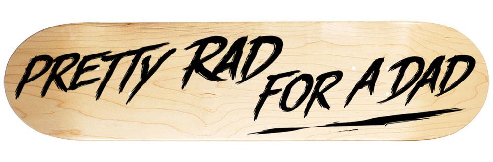 PrettyRadForADad_skateboard