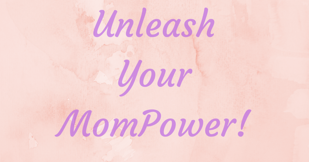 Unleash Your MomPower! (1).png