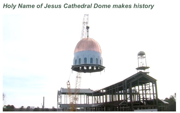 Historical Dome Raising for the Holy Name of Jesus Cathedral - Diocese of Raleigh, May 2016