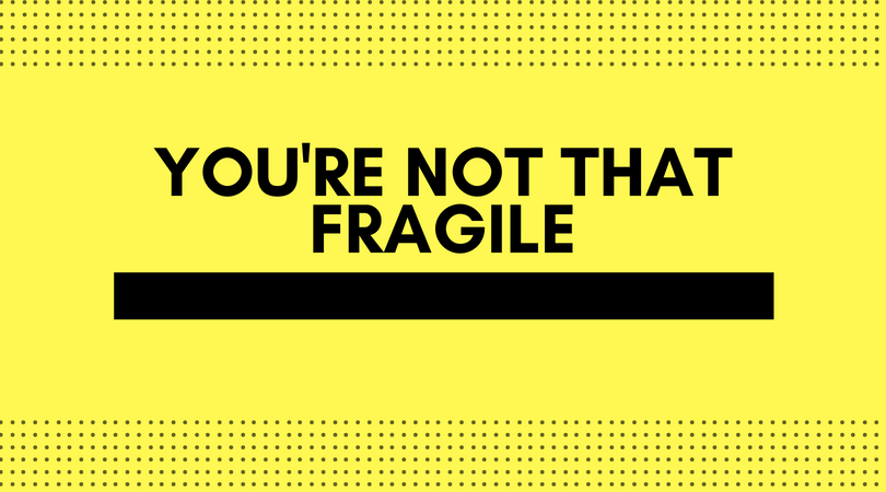 You're not that fragile.png