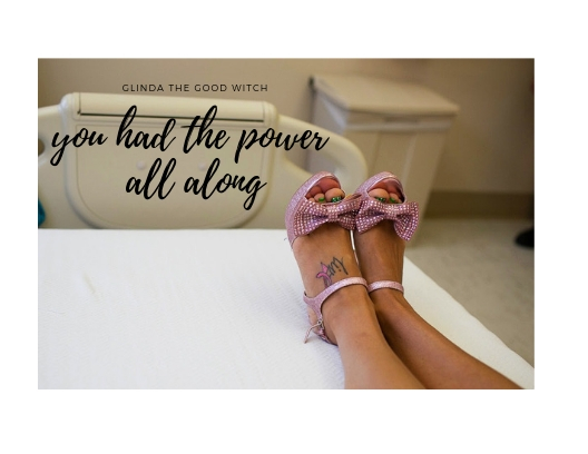 "Glinda the Good Witch- ""You had the power all long"""