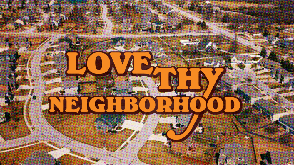 LoveThyNeighborhood_Screen.png