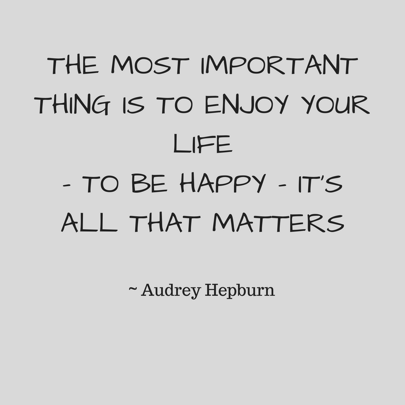 THE MOST IMPORTANT THING IS TO ENJOY YOUR LIFE– TO BE HAPPY – IT'S ALL THAT MATTERS.png