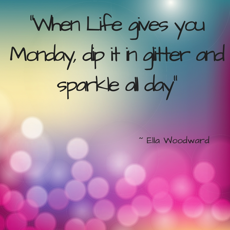 _When Life gives you Monday, dip it in glitter and sparkle all day_.jpg