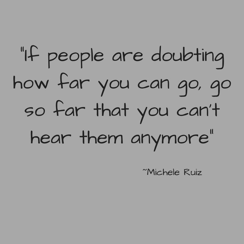 _If people are doubting how far you can go, go so far that you can't hear them anymore_.jpg