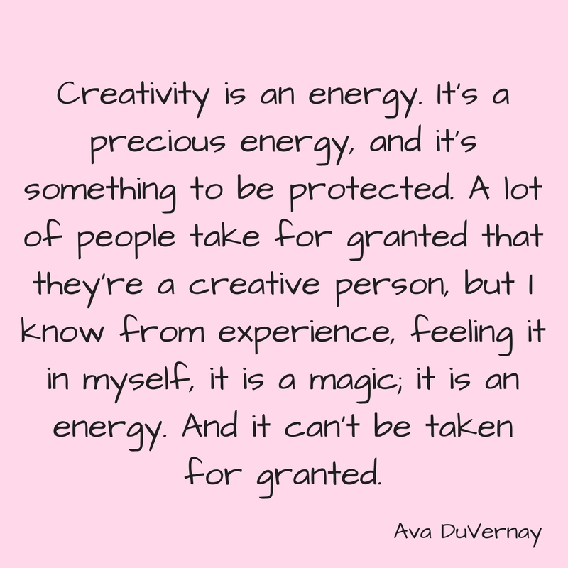 Creativity is an energy. It's a precious energy, and it's something to be protected. A lot of people take for granted that they're a creative person, but I know from experience, feeling it in myself, it is a magic; i.jpg