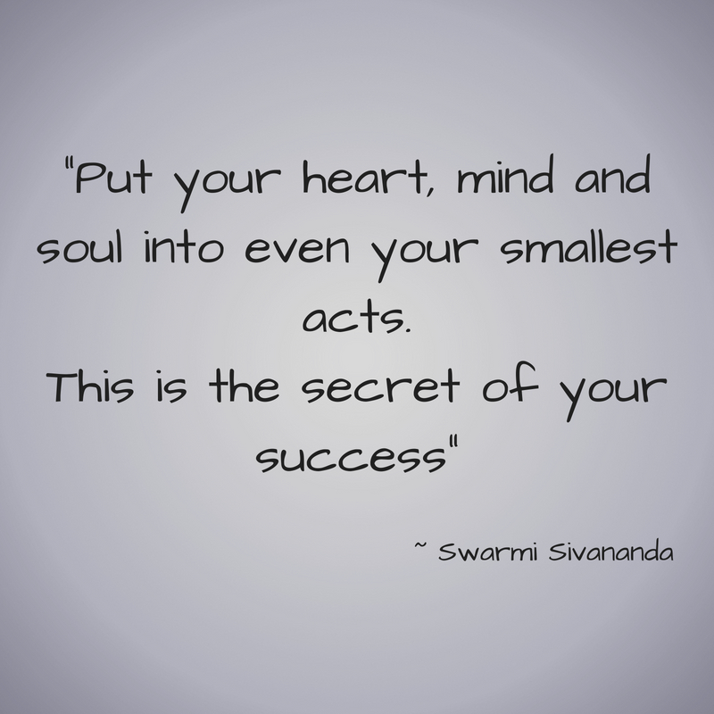 _Put your heart, mind and soul into even your smallest acts.This is the secret of your success_.jpg