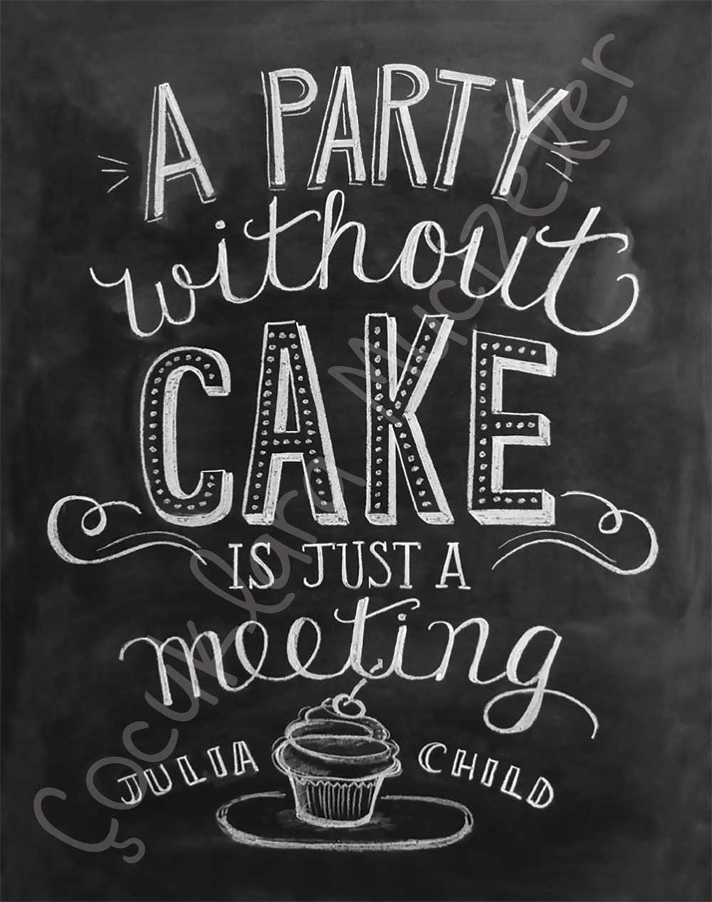 """A party without cake is just a meeting."" Julia Child pano"