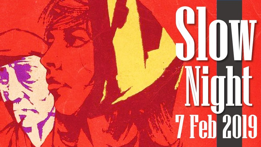 SLOW NIGHT - BAR OPEN / FREE ENTRY5.30PM - 11.30PM