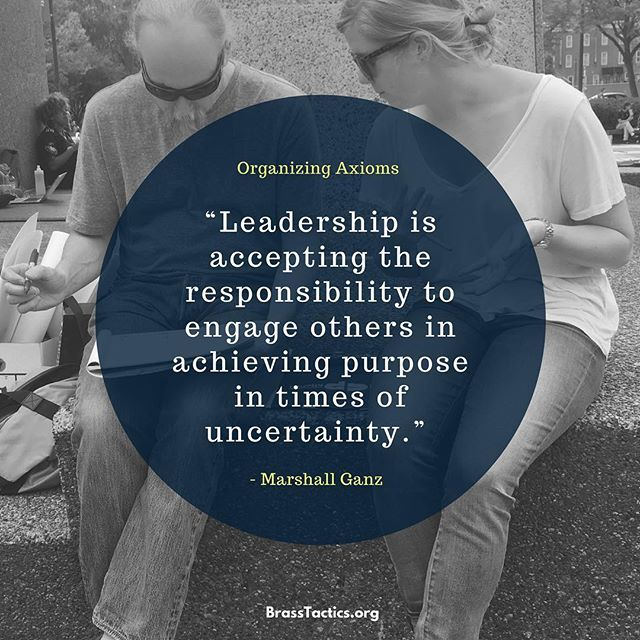 """Leadership is accepting the responsibility to engage others in achieving purpose in times of uncertainty."" - Marshall Ganz.  #grassroots #organizing #leadership #campaign #changemakers"