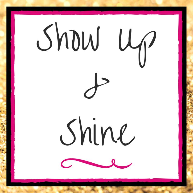Show Up & Shine
