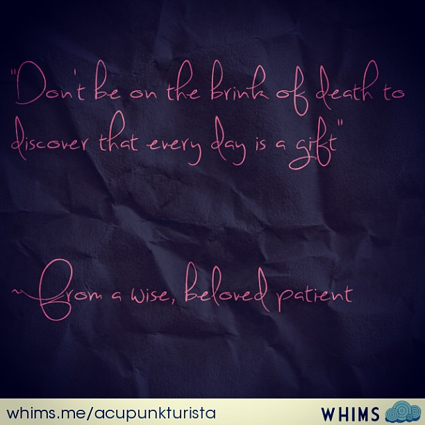 #death #wisdom #lifeisagift #wisewordsfrompatients