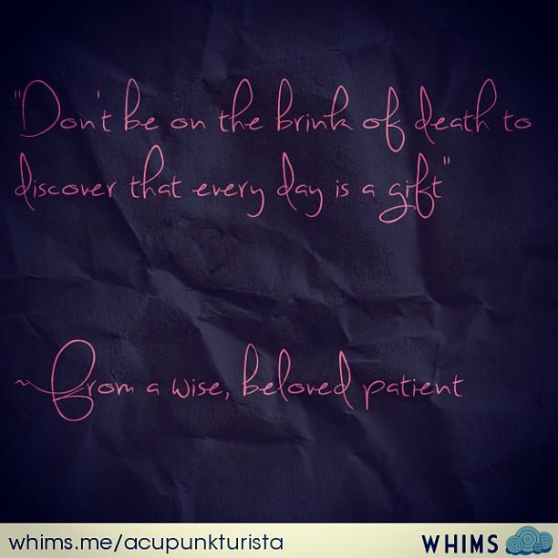 #death #wisdom #lifeisagift #wisewordsfrompatients