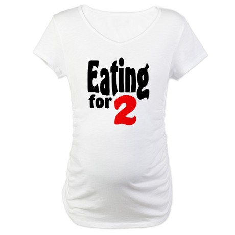 http://www.cafepress.com/mf/14871224/eating-for-two_maternity?productId=132319940