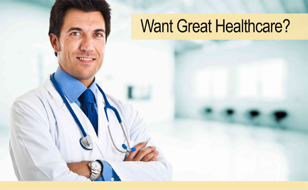 Want Great Healthcare?