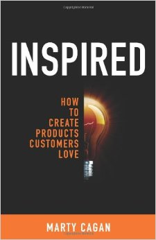 Inspired - How to Create Products Customers Love by Marty Cagan