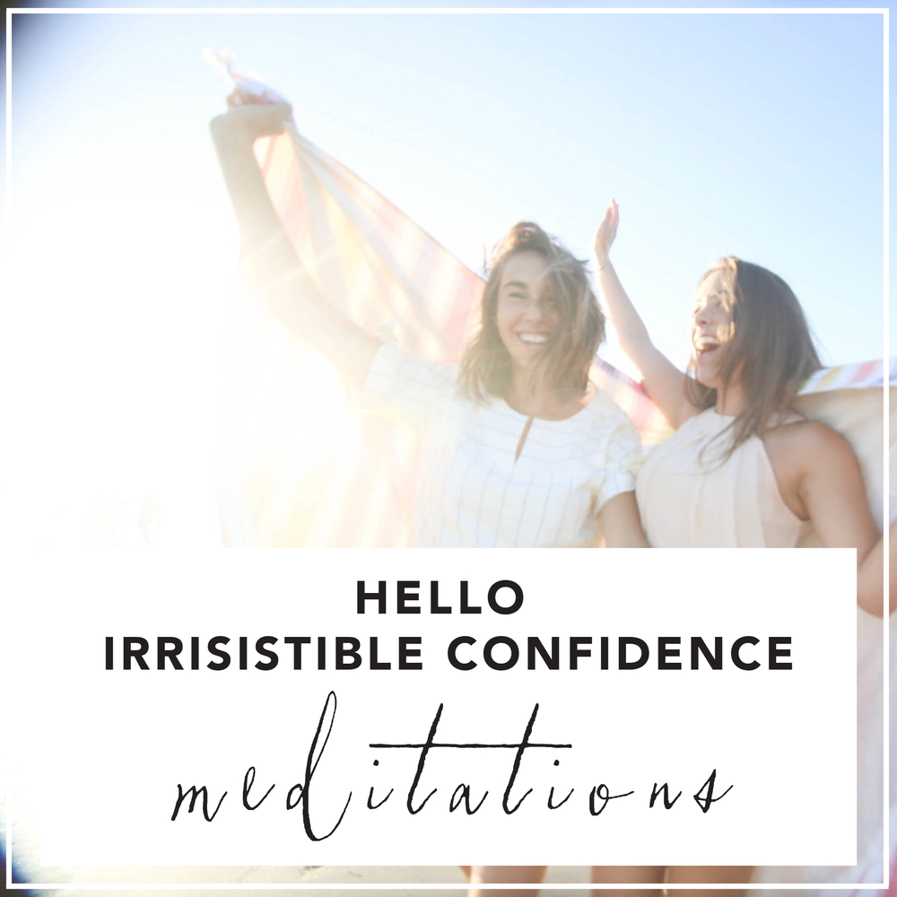 hello irresistible confidence meditations