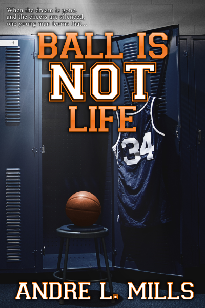 Get your copy of Ball Is Not Life by our newest author, Andre L. Mills - click here for ordering details.