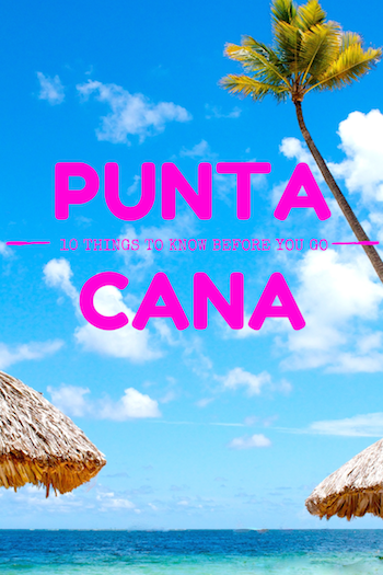 Punta Cana 10 Things To Know Before You Go Type A Trips