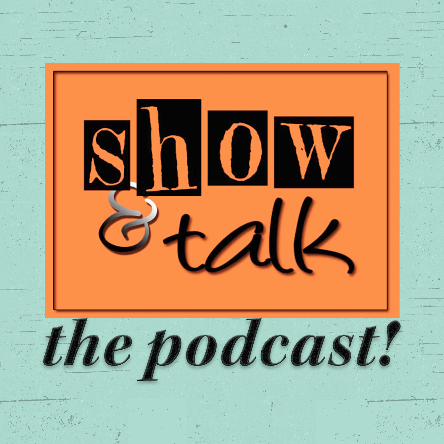 Show and Talk - The Podcast! - Show and Talk