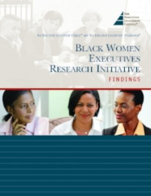 The Black Women Executives Research Initiative, sponsored by The Executive Leadership Council and JPMorgan Chase