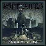 Bottomfed Impatient Pile Of Bones.jpg