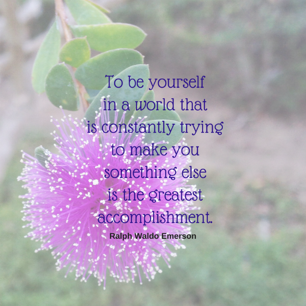To be yourself in a world that is constantly trying to make you something else is the greatest accoomplishment..png