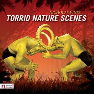 Nicholas Vines:  Torrid Nature Scenes  Callithumpian Consort Navona Records 2013