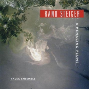 Rand Steiger:  A Menacing Plume  Talea Ensemble New World Records 2014