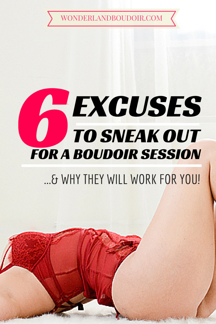 6 Real Excuses to Sneak Out the House for a Boudoir Session