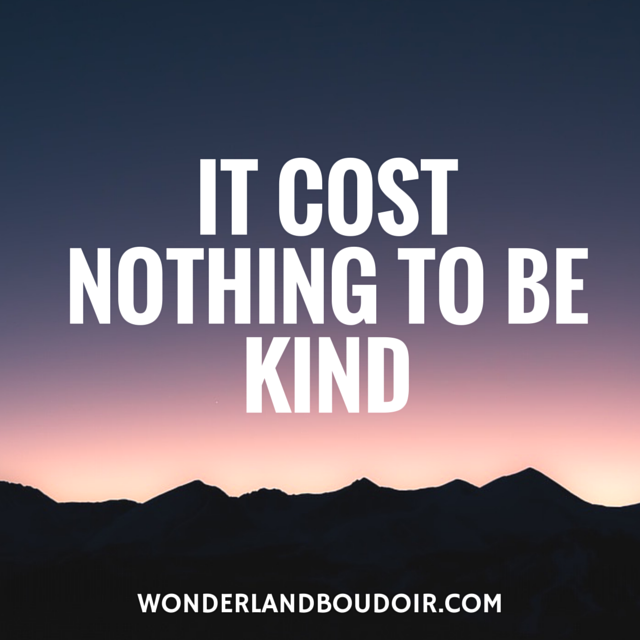 It Cost Nothing to be Kind