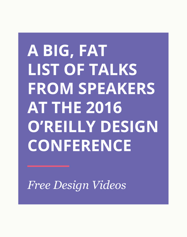 A Big, Fat, List of Talks from Speakers at the 2016 O'Reilly Design Conference