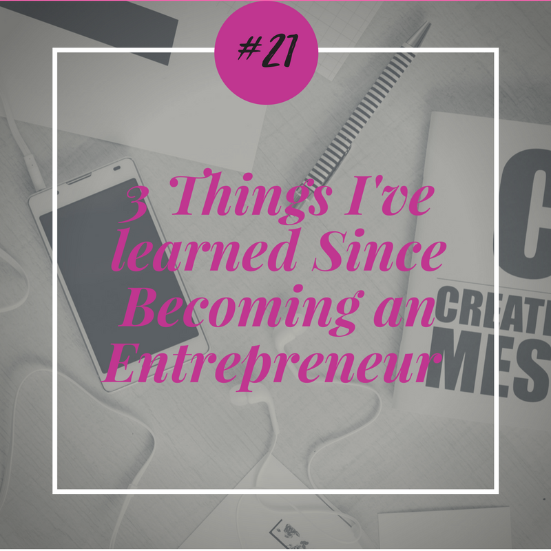3 Things I've learned Since Becoming an Entrepreneur (1).png
