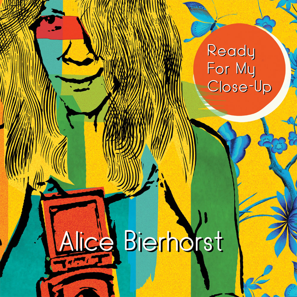 Alice bierhorst, ready for my close-up, 2018,  Producer, mixer, drummer all tracks; arranger on tracks 1,2,5,9.  LIsten at: https://open.spotify.com/album/540laZ7YWPsjOHRJ8ino33