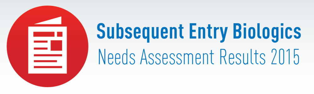 Click here to view the full Subsequent Entry Biologics Needs Assessment Results.