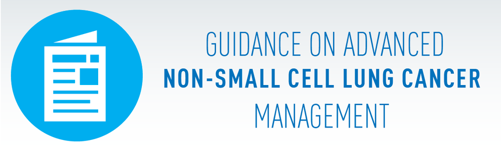 Click here to view the full Guidance on Advanced Non-Small Cell Lung Cancer Management.
