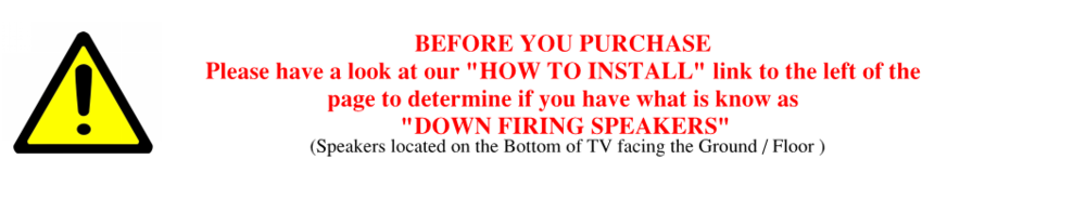 The TV sound enhancer only works on the Majority of TV's with DOWN FIRING SPEAKERS. Described in our How to Install link at left of page.