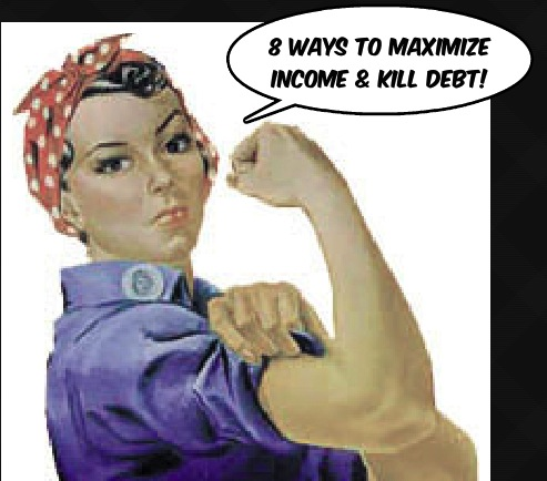 8 Ways To Maximize Income & Kill Debt