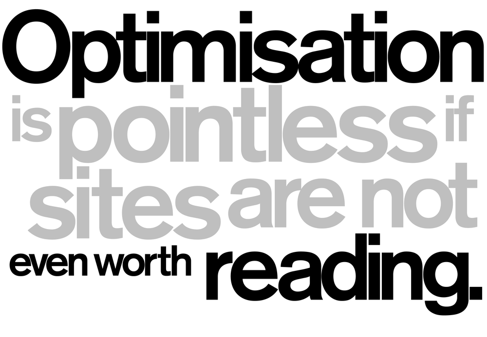 Typographic image saying optimisation is pointless if sites are not even worth reading.