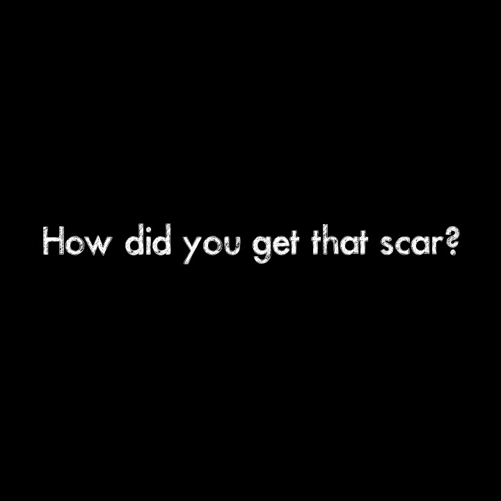 body image scar stories how did you get that scar